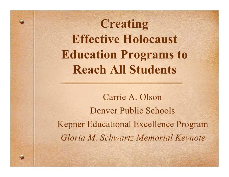 Creating  Effective Holocaust Education Programs to  Reach All Students             Carrie A. Olson         Denver Public ...
