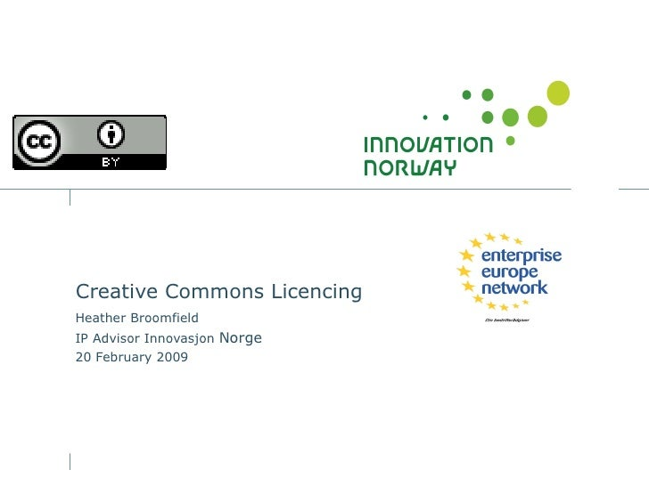 Creative Commons Licencing Heather Broomfield IP Advisor Innovasjon  Norge 20 February 2009