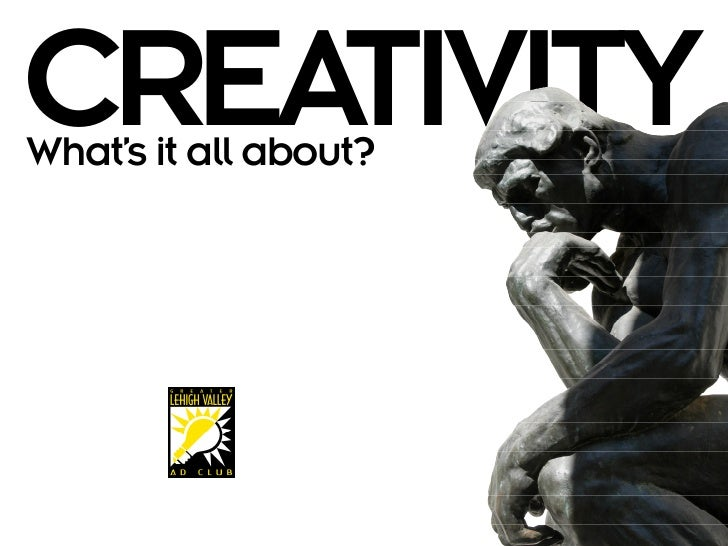 CREATIVITY What's it all about?