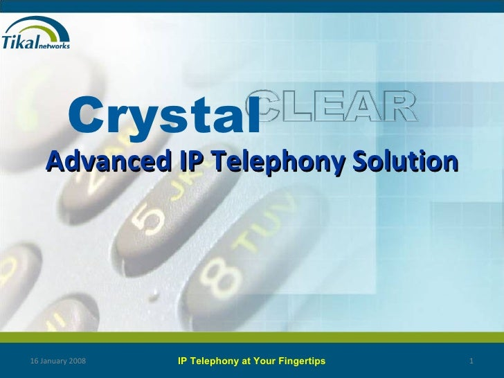 Advanced IP Telephony Solution 16 January 2008 IP Telephony at Your Fingertips Crystal