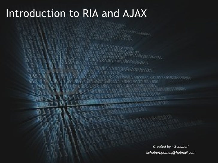 Introduction to RIA and AJAX Created by - Schubert [email_address]