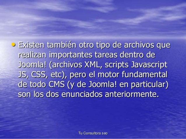 • Existen también otro tipo de archivos que  realizan importantes tareas dentro de  Joomla! (archivos XML, scripts Javascr...