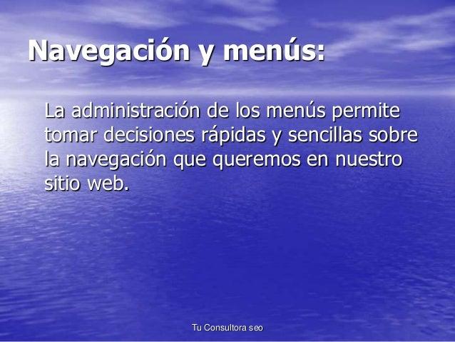 Navegación y menús:  La administración de los menús permite  tomar decisiones rápidas y sencillas sobre  la navegación que...