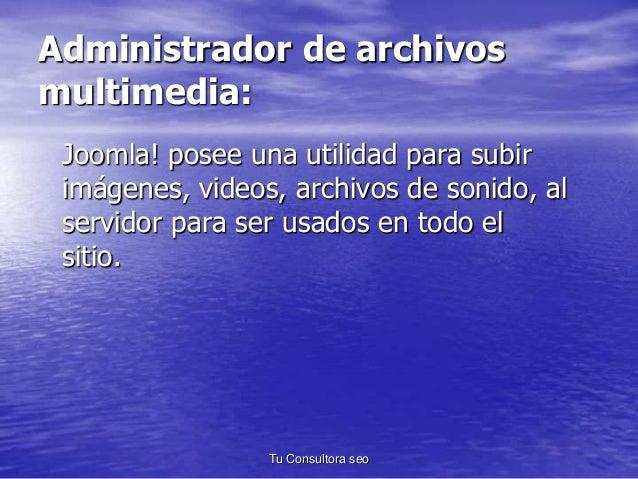 Administrador de archivos  multimedia:  Joomla! posee una utilidad para subir  imágenes, videos, archivos de sonido, al  s...