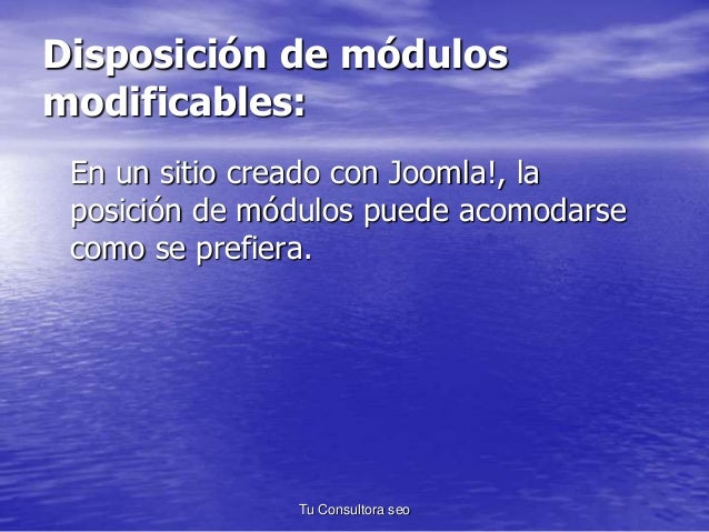 Disposición de módulos  modificables:  En un sitio creado con Joomla!, la  posición de módulos puede acomodarse  como se p...