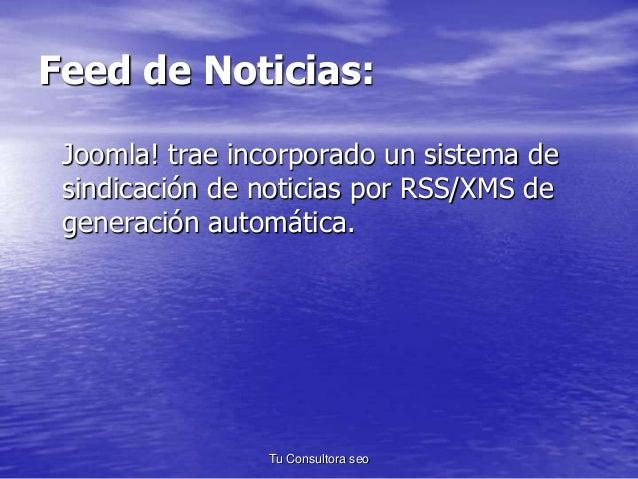 Feed de Noticias:  Joomla! trae incorporado un sistema de  sindicación de noticias por RSS/XMS de  generación automática. ...