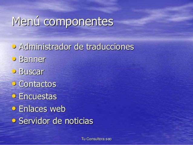 Menú componentes  • Administrador de traducciones  • Banner  • Buscar  • Contactos  • Encuestas  • Enlaces web  • Servidor...