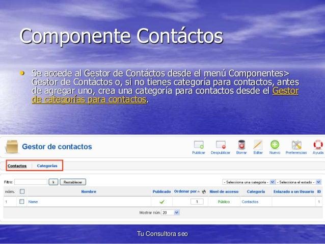 Componente Contáctos  • Se accede al Gestor de Contáctos desde el menú Componentes>  Gestor de Contáctos o, si no tienes c...