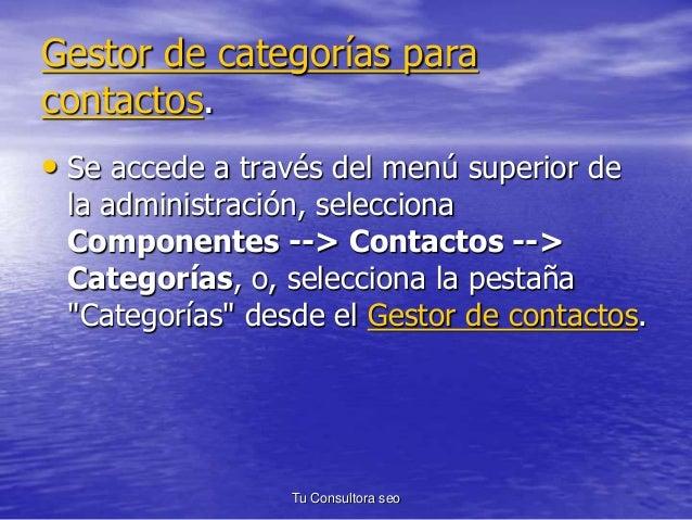 Gestor de categorías para  contactos.  • Se accede a través del menú superior de  la administración, selecciona  Component...