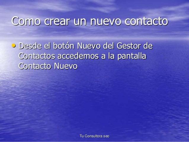 Como crear un nuevo contacto  • Desde el botón Nuevo del Gestor de  Contactos accedemos a la pantalla  Contacto Nuevo  Tu ...