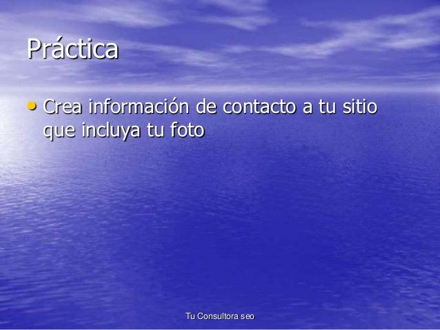 Práctica  • Crea información de contacto a tu sitio  que incluya tu foto  Tu Consultora seo
