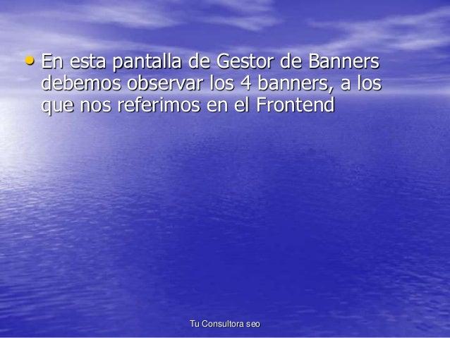 • En esta pantalla de Gestor de Banners  debemos observar los 4 banners, a los  que nos referimos en el Frontend  Tu Consu...