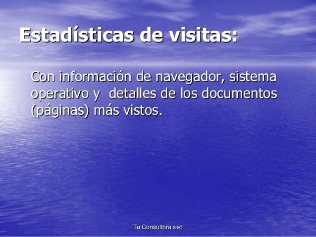Estadísticas de visitas:  Con información de navegador, sistema  operativo y detalles de los documentos  (páginas) más vis...