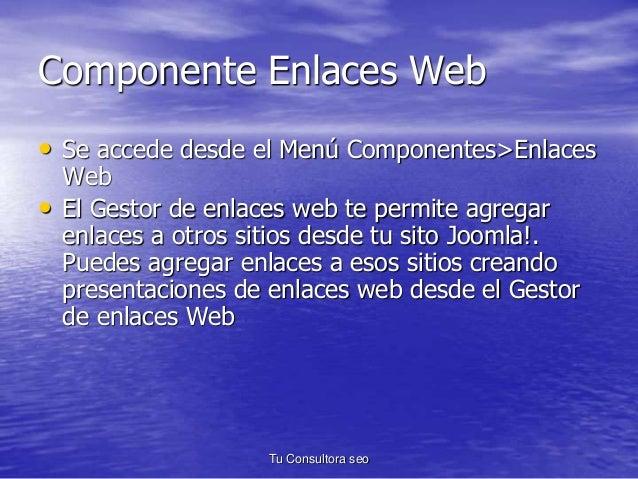 Componente Enlaces Web  • Se accede desde el Menú Componentes>Enlaces  Web  • El Gestor de enlaces web te permite agregar ...