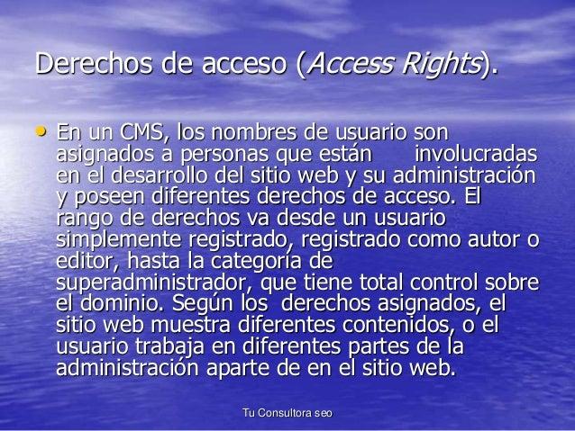 Derechos de acceso (Access Rights).  • En un CMS, los nombres de usuario son  asignados a personas que están involucradas ...