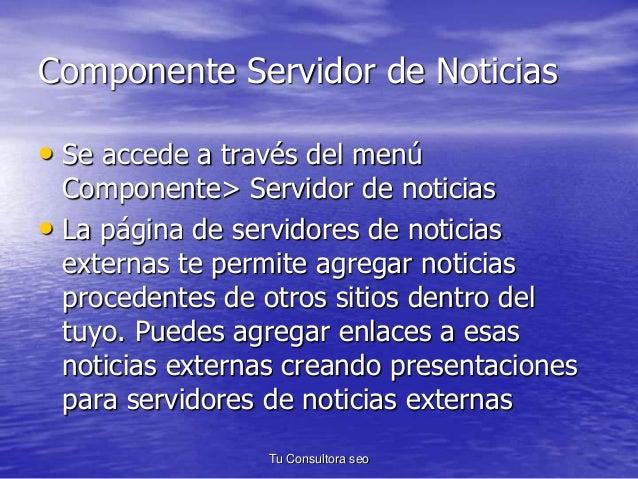 Componente Servidor de Noticias  • Se accede a través del menú  Componente> Servidor de noticias  • La página de servidore...