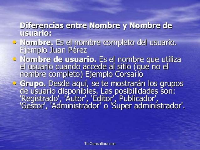 Diferencias entre Nombre y Nombre de  usuario:  • Nombre. Es el nombre completo del usuario.  Ejemplo Juan Pérez  • Nombre...