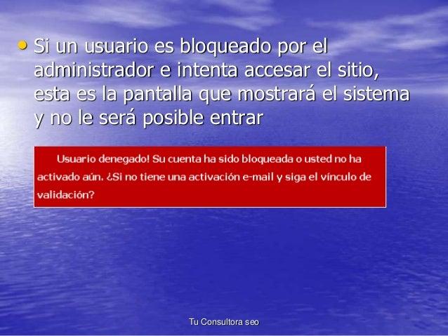 • Si un usuario es bloqueado por el  administrador e intenta accesar el sitio,  esta es la pantalla que mostrará el sistem...