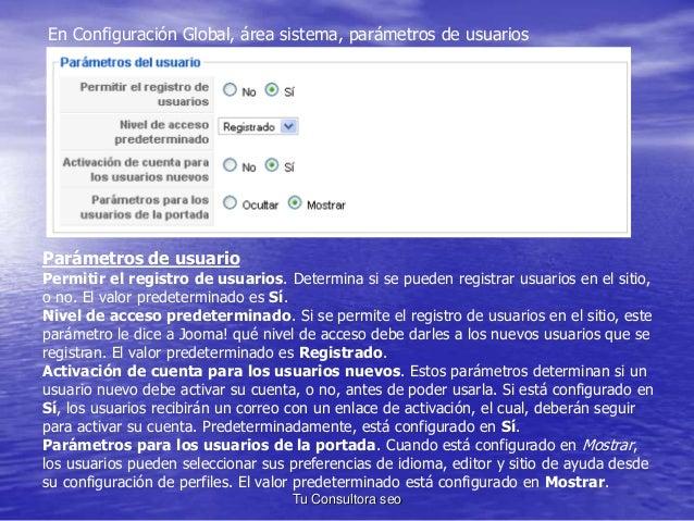En Configuración Global, área sistema, parámetros de usuarios  Parámetros de usuario  Permitir el registro de usuarios. De...