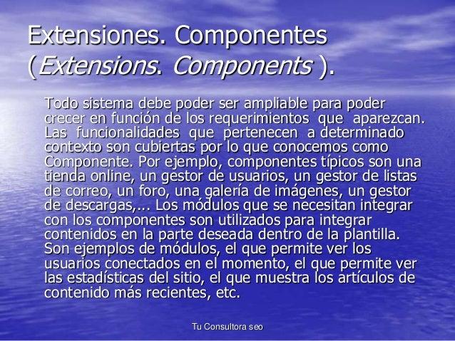 Extensiones. Componentes  (Extensions. Components ).  Todo sistema debe poder ser ampliable para poder  crecer en función ...