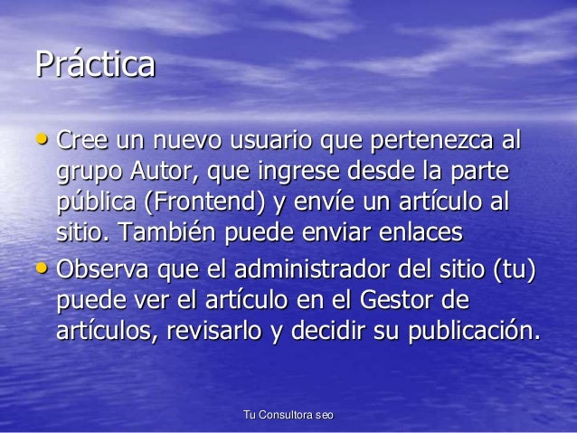 Práctica  • Cree un nuevo usuario que pertenezca al  grupo Autor, que ingrese desde la parte  pública (Frontend) y envíe u...