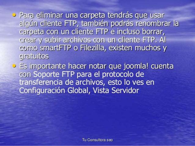 • Para eliminar una carpeta tendrás que usar  algún cliente FTP, también podrás renombrar la  carpeta con un cliente FTP e...