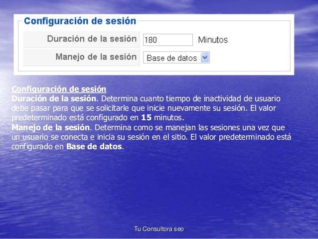 Configuración de sesión  Duración de la sesión. Determina cuanto tiempo de inactividad de usuario  debe pasar para que se ...