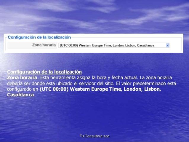 Configuración de la localización  Zona horaria. Esta herramienta asigna la hora y fecha actual. La zona horaria  debería s...