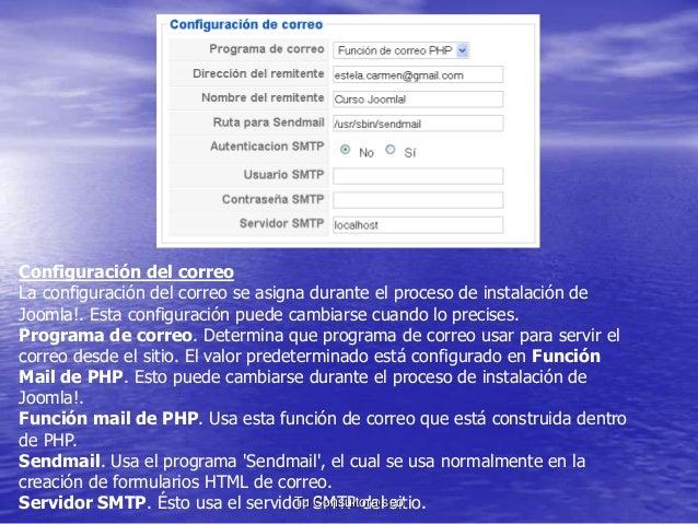 Configuración del correo  La configuración del correo se asigna durante el proceso de instalación de  Joomla!. Esta config...