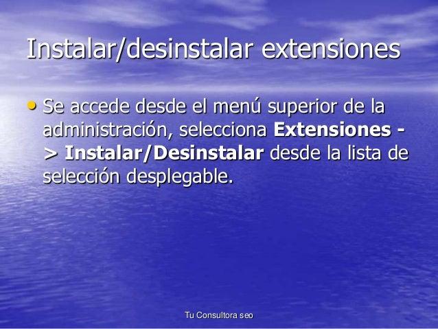 Instalar/desinstalar extensiones  • Se accede desde el menú superior de la  administración, selecciona Extensiones -  > In...