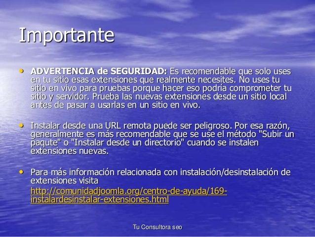 Importante  • ADVERTENCIA de SEGURIDAD: Es recomendable que solo uses  en tu sitio esas extensiones que realmente necesite...