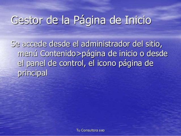 Gestor de la Página de Inicio  Se accede desde el administrador del sitio,  menú Contenido>página de inicio o desde  el pa...