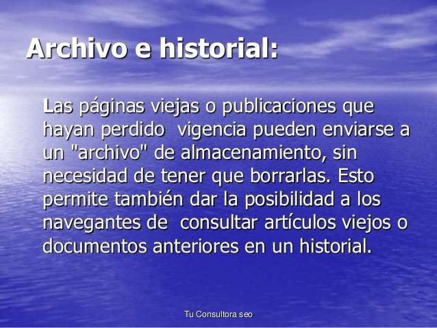"""Archivo e historial:  Las páginas viejas o publicaciones que  hayan perdido vigencia pueden enviarse a  un """"archivo"""" de al..."""