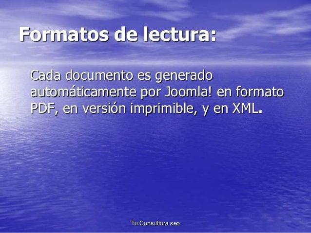 Formatos de lectura:  Cada documento es generado  automáticamente por Joomla! en formato  PDF, en versión imprimible, y en...