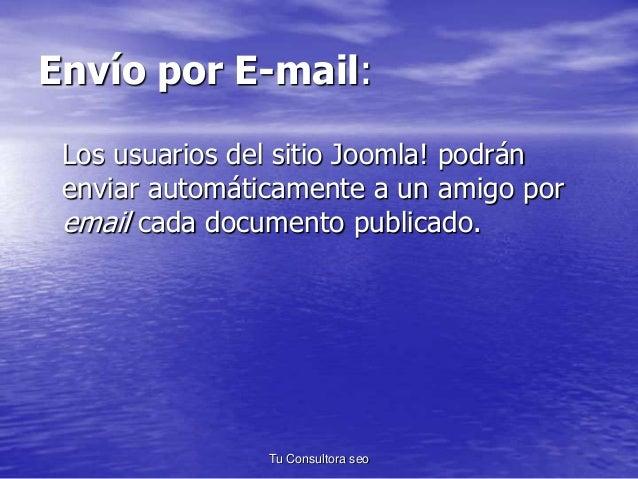 Envío por E-mail:  Los usuarios del sitio Joomla! podrán  enviar automáticamente a un amigo por  email cada documento publ...