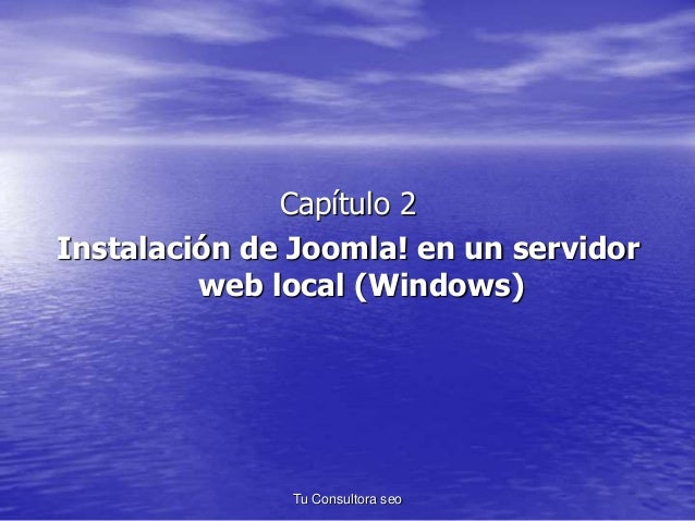 Capítulo 2  Instalación de Joomla! en un servidor  web local (Windows)  Tu Consultora seo