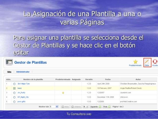 La Asignación de una Plantilla a una o  varias Páginas  Para asignar una plantilla se selecciona desde el  Gestor de Plant...