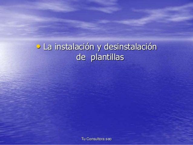 • La instalación y desinstalación  de plantillas  Tu Consultora seo