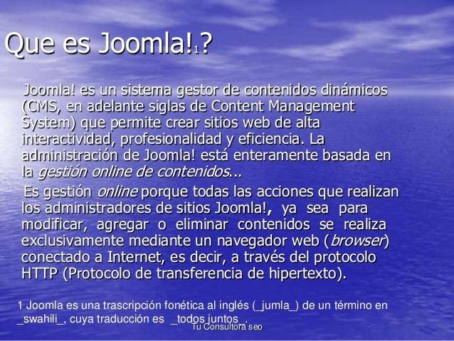 Que es Joomla!1?  Joomla! es un sistema gestor de contenidos dinámicos  (CMS, en adelante siglas de Content Management  Sy...