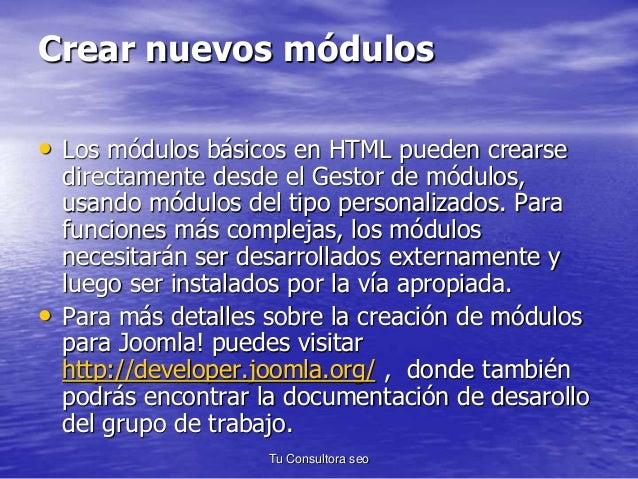 Crear nuevos módulos  • Los módulos básicos en HTML pueden crearse  directamente desde el Gestor de módulos,  usando módul...