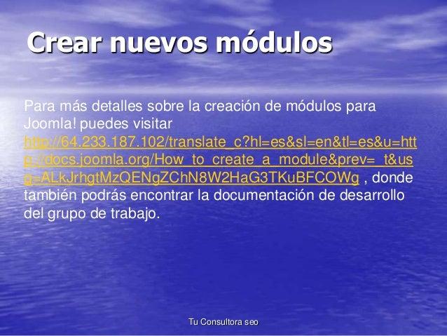 Crear nuevos módulos  Para más detalles sobre la creación de módulos para  Joomla! puedes visitar  http://64.233.187.102/t...