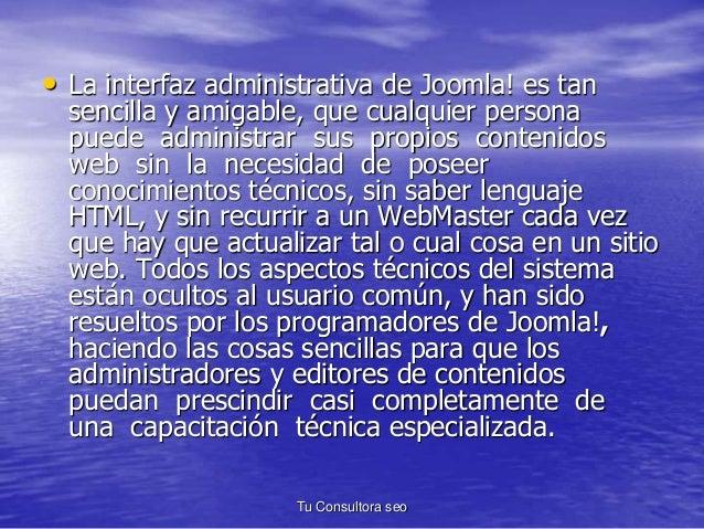 • La interfaz administrativa de Joomla! es tan  sencilla y amigable, que cualquier persona  puede administrar sus propios ...