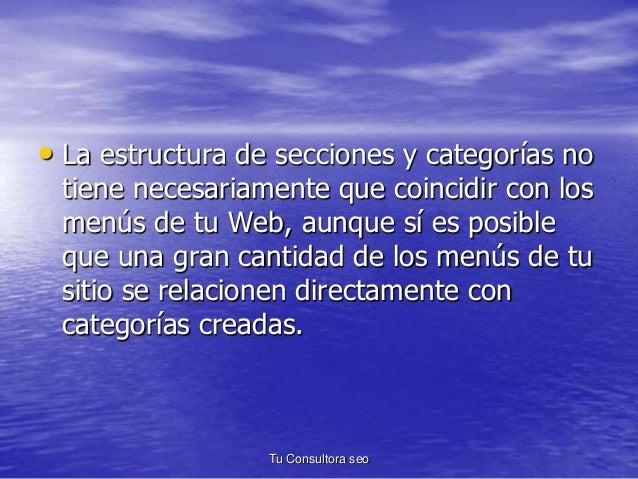 • La estructura de secciones y categorías no  tiene necesariamente que coincidir con los  menús de tu Web, aunque sí es po...