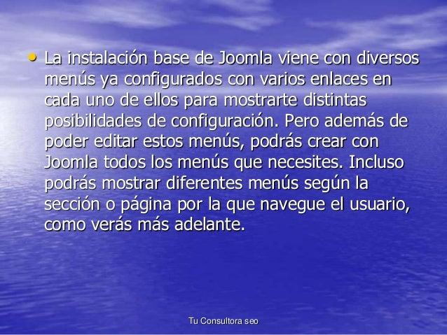 • La instalación base de Joomla viene con diversos  menús ya configurados con varios enlaces en  cada uno de ellos para mo...
