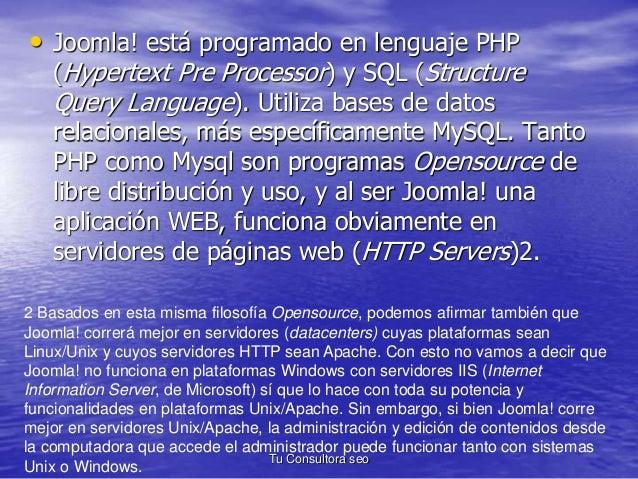 • Joomla! está programado en lenguaje PHP  (Hypertext Pre Processor) y SQL (Structure  Query Language). Utiliza bases de d...