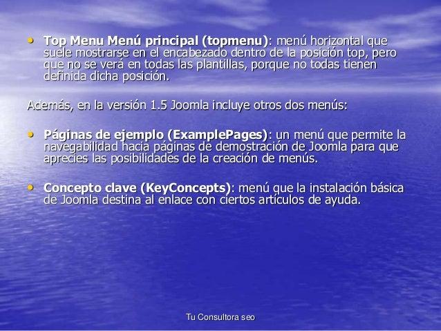 • Top Menu Menú principal (topmenu): menú horizontal que  suele mostrarse en el encabezado dentro de la posición top, pero...