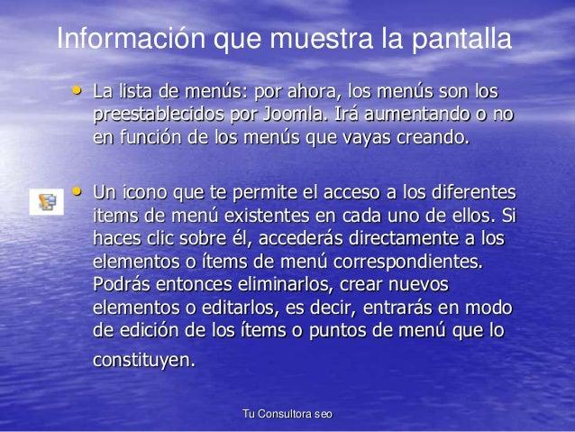 Información que muestra la pantalla  • La lista de menús: por ahora, los menús son los  preestablecidos por Joomla. Irá au...