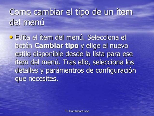 Como cambiar el tipo de un ítem  del menú  • Edita el ítem del menú. Selecciona el  botón Cambiar tipo y elige el nuevo  e...