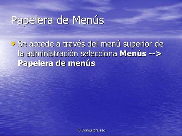 Papelera de Menús  • Se accede a través del menú superior de  la administración selecciona Menús -->  Papelera de menús  T...
