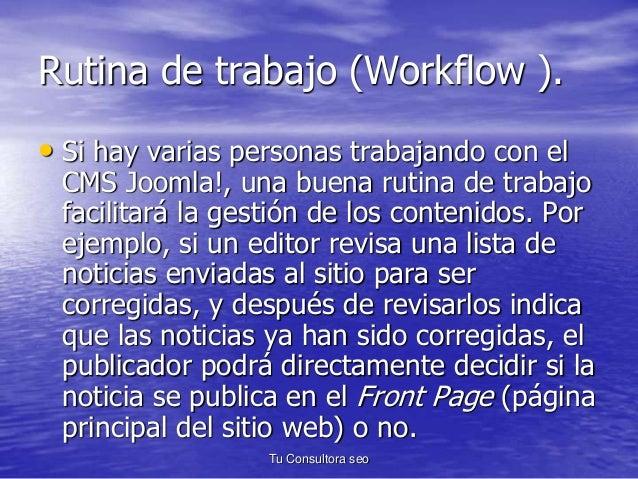 Rutina de trabajo (Workflow ).  • Si hay varias personas trabajando con el  CMS Joomla!, una buena rutina de trabajo  faci...